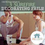 Color Me Home Episode 13: 3 Surefire Decorating Fails