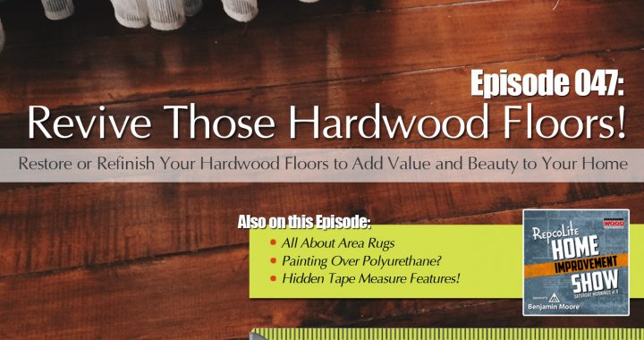 Ep47 February 24 2018 Area Rugs Ask Repcolite Poly Over Paint Refinishing Wood Floors The Hidden Tape Measure